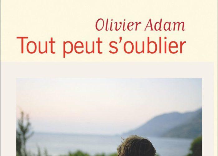 """""""Tout peut s'oublier"""" d'Olivier Adam"""